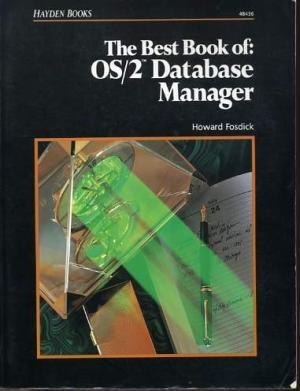 The Best Book of OS/2 Data Base Management by Howard Fosdick