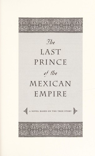 The last prince of the Mexican empire by C. M. Mayo