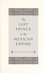 Cover of: The last prince of the Mexican empire | C. M. Mayo