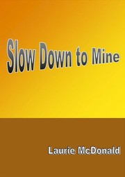 Cover of: Slow Down to Mine by Laurie McDonald