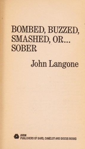 Bombed, Buzzed, Smashed, Or...Sober by John Langone
