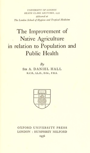 The improvement of native agriculture in relation to population and public health by Hall, Daniel Sir