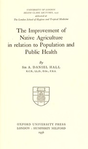Cover of: The improvement of native agriculture in relation to population and public health | Hall, Daniel Sir