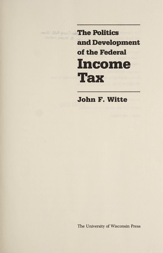 The politics and development of the federal income tax by