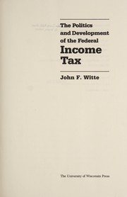 Cover of: The politics and development of the federal income tax |