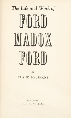 The life and work of Ford Madox Ford by Frank MacShane