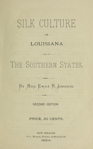 Silk culture in Louisiana and in the southern states by Emma B. Johnson
