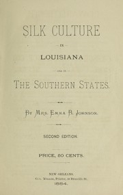 Cover of: Silk culture in Louisiana and in the southern states | Emma B. Johnson