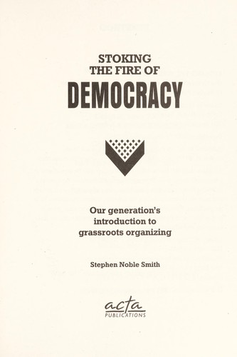 Stoking the fire of democracy by Stephen Noble Smith