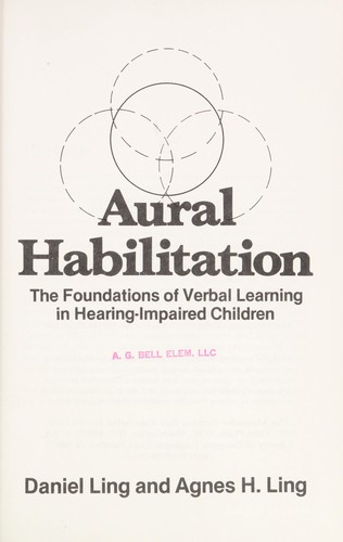 Aural habilitation : the foundations of verbal learning in hearing-impaired children by