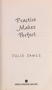 Cover of: Practice makes perfect by Julie James