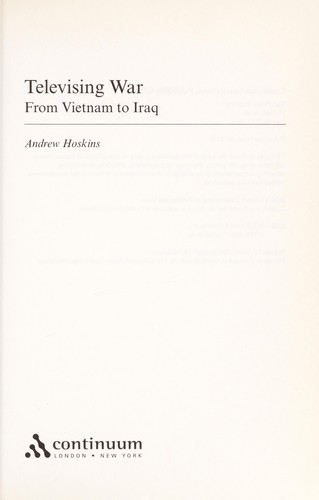 TELEVISING WAR: FROM VIETNAM TO IRAQ by ANDREW HOSKINS