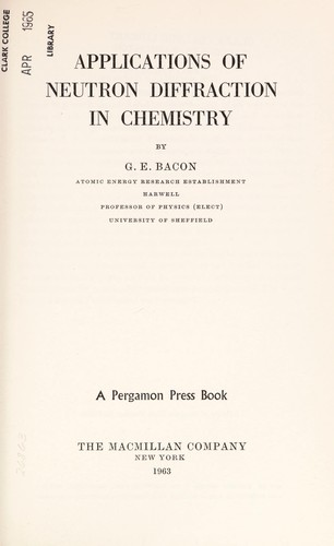 Applications of neutron diffraction in chemistry by G. E. Bacon