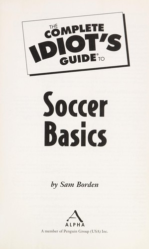 The complete idiot's guide to soccer basics by Sam Borden
