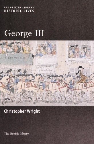 GEORGE III: THE BRITISH LIBRARY HISTORIC LIVES by CHRISTOPHER WRIGHT