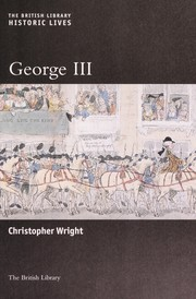 Cover of: GEORGE III: THE BRITISH LIBRARY HISTORIC LIVES | CHRISTOPHER WRIGHT