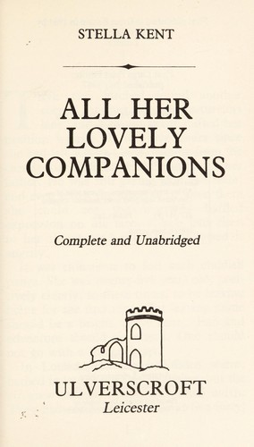 All her lovely companions by Stella Kent