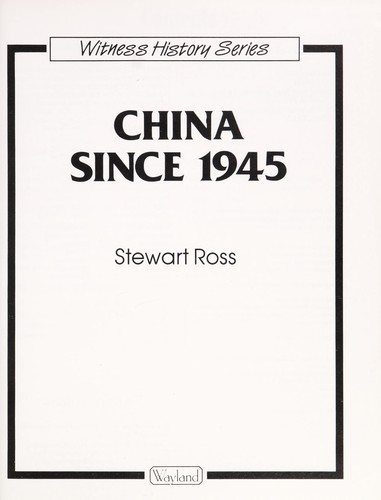 China Since 1945 (Witness History) by Ross, Stewart.