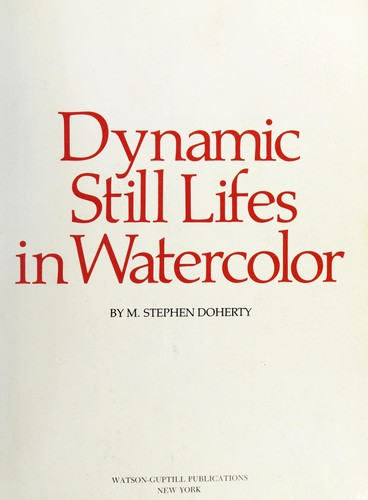 Dynamic still lifes in watercolor by M. Stephen Doherty