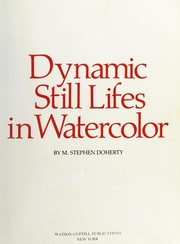 Cover of: Dynamic still lifes in watercolor by M. Stephen Doherty