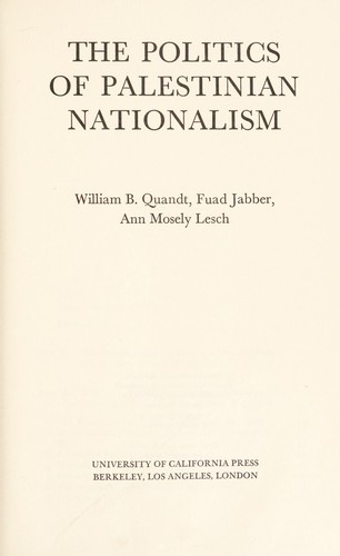 The politics of Palestinian nationalism by William B. Quandt