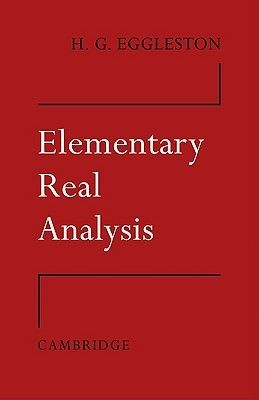 Elementary real analysis by Harold Gordon Eggleston