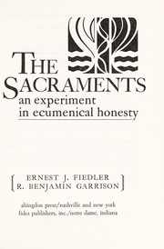 Cover of: The Sacraments an experiment in ecumenical honesty | Ernest and Garrison, R. Benjamin Fiedler