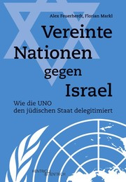 Cover of: Vereinte Nationen gegen Israel | Alex Feuerherdt, Florian Markl