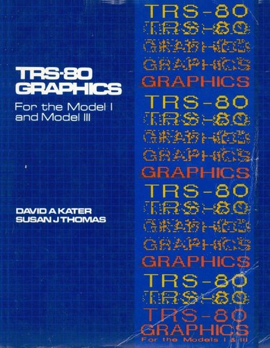 TRS-80 graphics for the Model I and Model III by David A. Kater