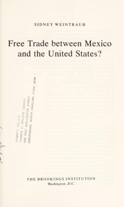 Cover of: Free trade between Mexico and the United States? | Sidney Weintraub