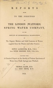 Cover of: Reports made to the directors of the London (Watford) Spring Water Company on the results of microscopical examinations of the organic matters and solid contents of waters supplied from the Thames and other sources | Edwin Lankester