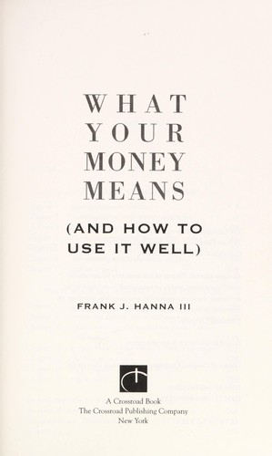 What your money means by Frank J. Hanna