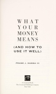 Cover of: What your money means | Frank J. Hanna