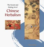 Cover of: The ancient and healing art of Chinese herbalism | Anna Selby