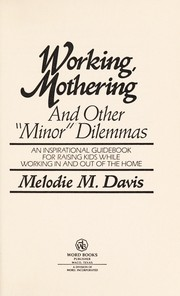 "Cover of: Working, mothering, and other ""minor"" dilemmas 