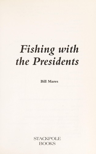 Fishing with the presidents by Bill Mares