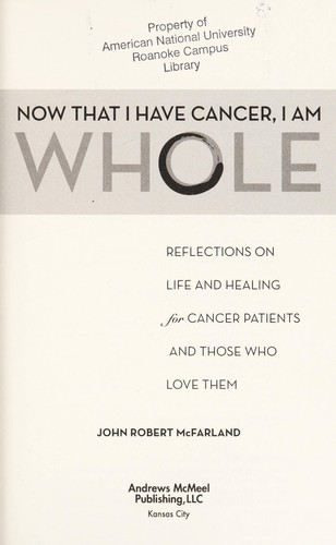 Now That I Have Cancer... I Am Whole by John Robert McFarland