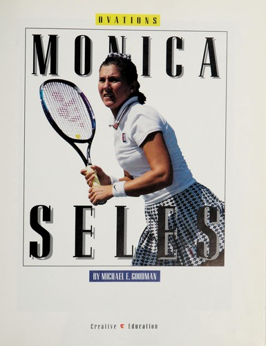 Monica Seles (Ovations) by Michael E. Goodman