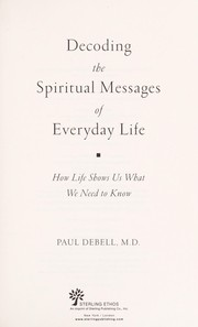 Cover of: Decoding the spiritual messages of everyday life | Paul DeBell