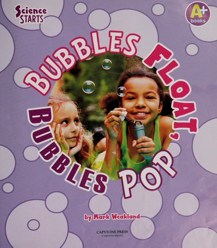 Bubbles float, bubbles pop by Laura Purdie Salas