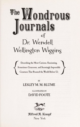 The wondrous journals of Dr. Wendell Wiggins by Lesley M. M. Blume