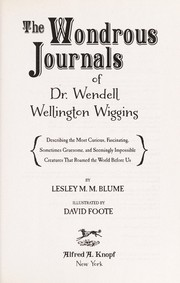 Cover of: The wondrous journals of Dr. Wendell Wiggins | Lesley M. M. Blume