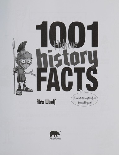 1001 hideous history facts by Alex Woolf