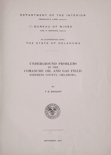 Underground problems in the Comanche oil and gas field, Stephens County, Oklahoma by United States. Bureau of Mines.