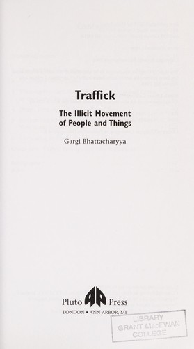 TRAFFICK: THE ILLICIT MOVEMENT OF PEOPLE AND THINGS by GARGI BHATTACHARYYA