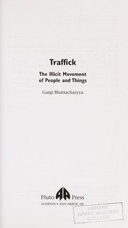 Cover of: TRAFFICK: THE ILLICIT MOVEMENT OF PEOPLE AND THINGS | GARGI BHATTACHARYYA