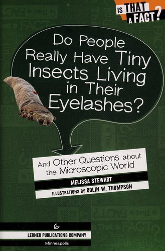 Do people really have tiny insects living in their eyelashes? by Melissa Stewart