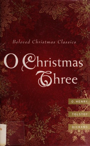 O Christmas three by O. Henry, Tolstoy, Charles Dickens