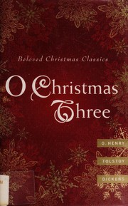 Cover of: O Christmas three | O. Henry, Tolstoy, Charles Dickens