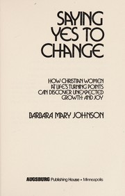 Cover of: Saying yes to change | Barbara Mary Johnson